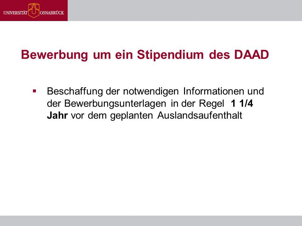 Bewerbung um ein Stipendium des DAAD  Beschaffung der notwendigen Informationen und der Bewerbungsunterlagen in der Regel 1 1/4 Jahr vor dem geplante