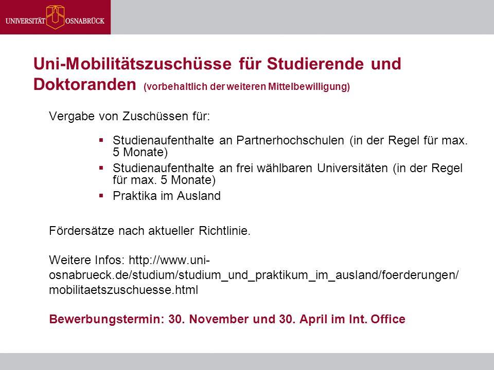 Uni-Mobilitätszuschüsse für Studierende und Doktoranden (vorbehaltlich der weiteren Mittelbewilligung) Vergabe von Zuschüssen für:  Studienaufenthalt