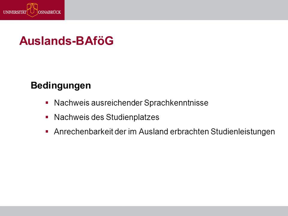 Auslands-BAföG Bedingungen  Nachweis ausreichender Sprachkenntnisse  Nachweis des Studienplatzes  Anrechenbarkeit der im Ausland erbrachten Studien