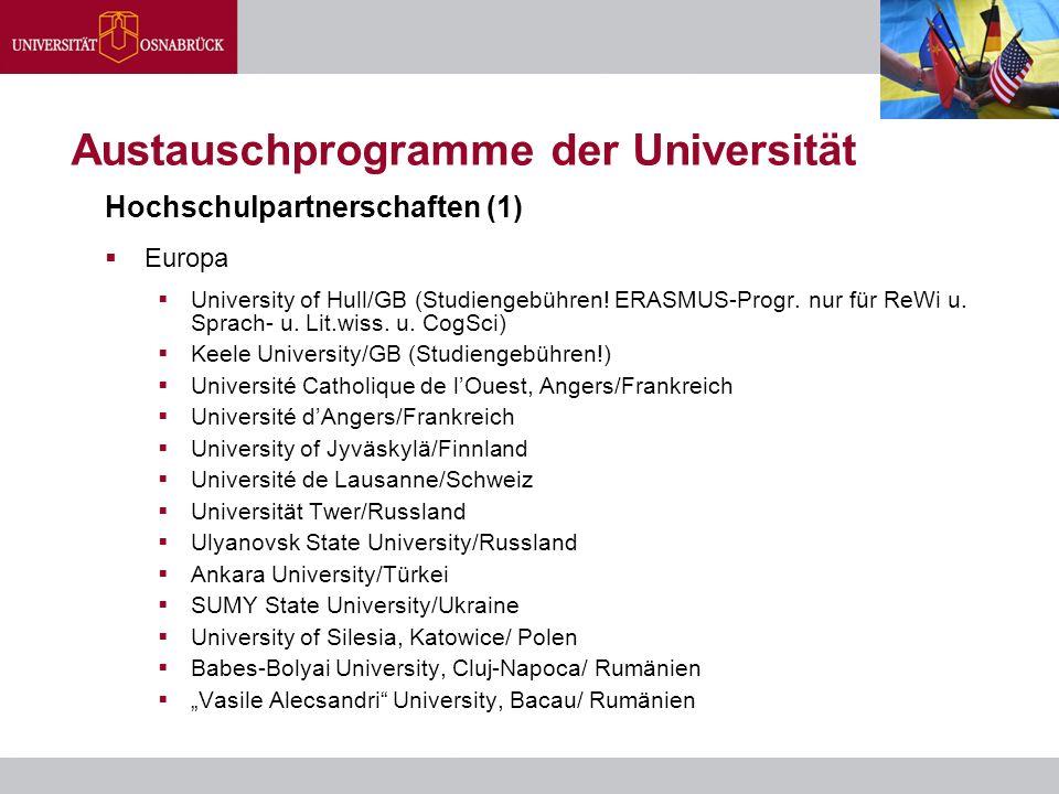 Austauschprogramme der Universität Hochschulpartnerschaften (1)  Europa  University of Hull/GB (Studiengebühren! ERASMUS-Progr. nur für ReWi u. Spra