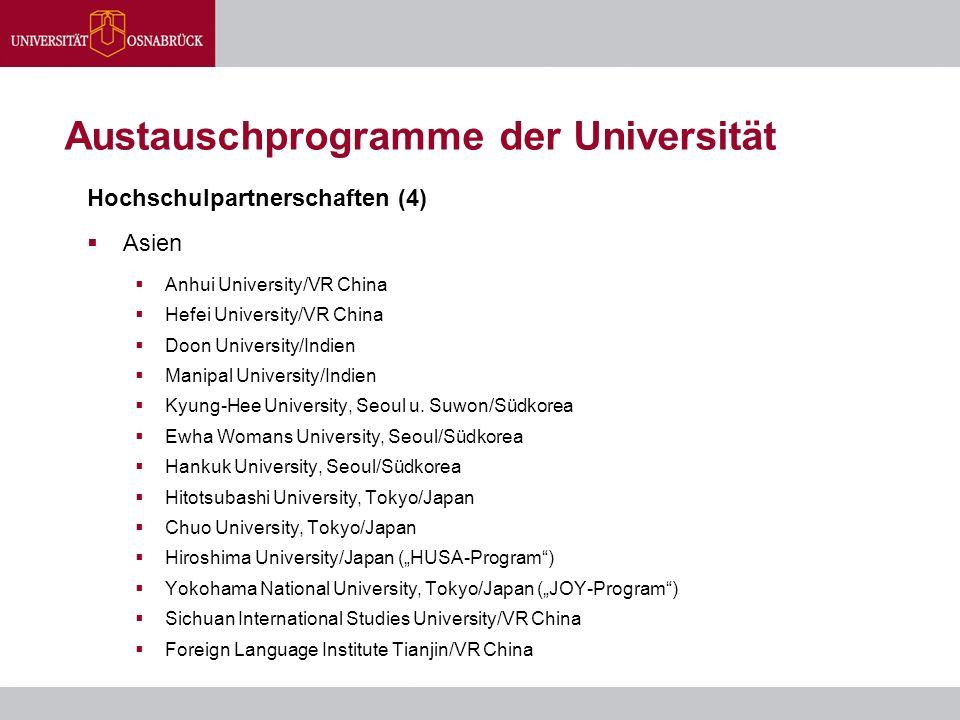 Austauschprogramme der Universität Hochschulpartnerschaften (4)  Asien  Anhui University/VR China  Hefei University/VR China  Doon University/Indi