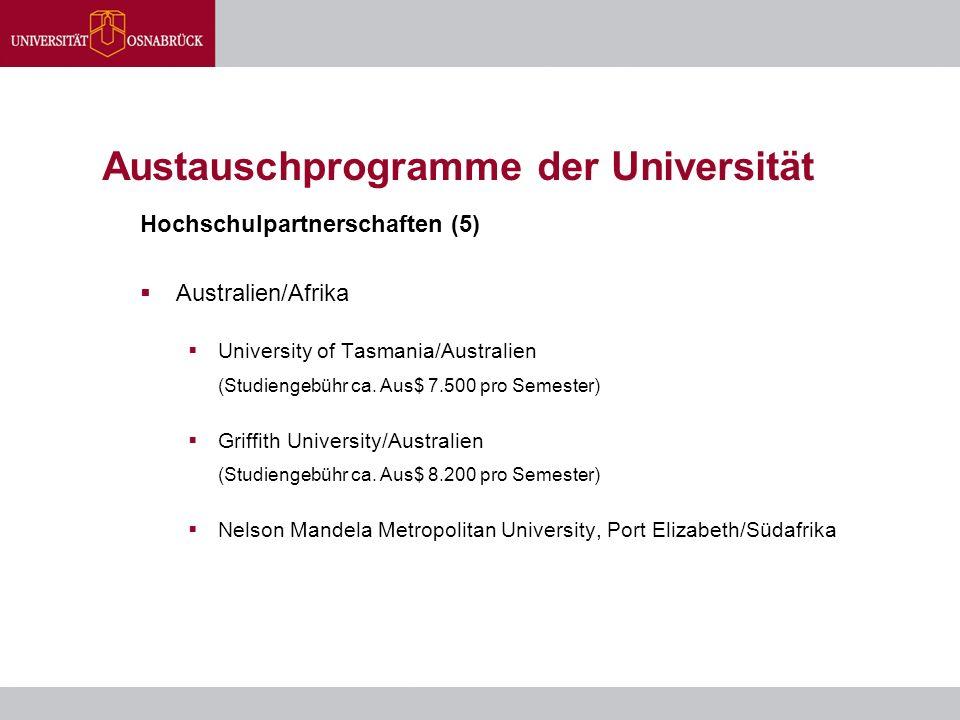 Austauschprogramme der Universität Hochschulpartnerschaften (5)  Australien/Afrika  University of Tasmania/Australien (Studiengebühr ca. Aus$ 7.500