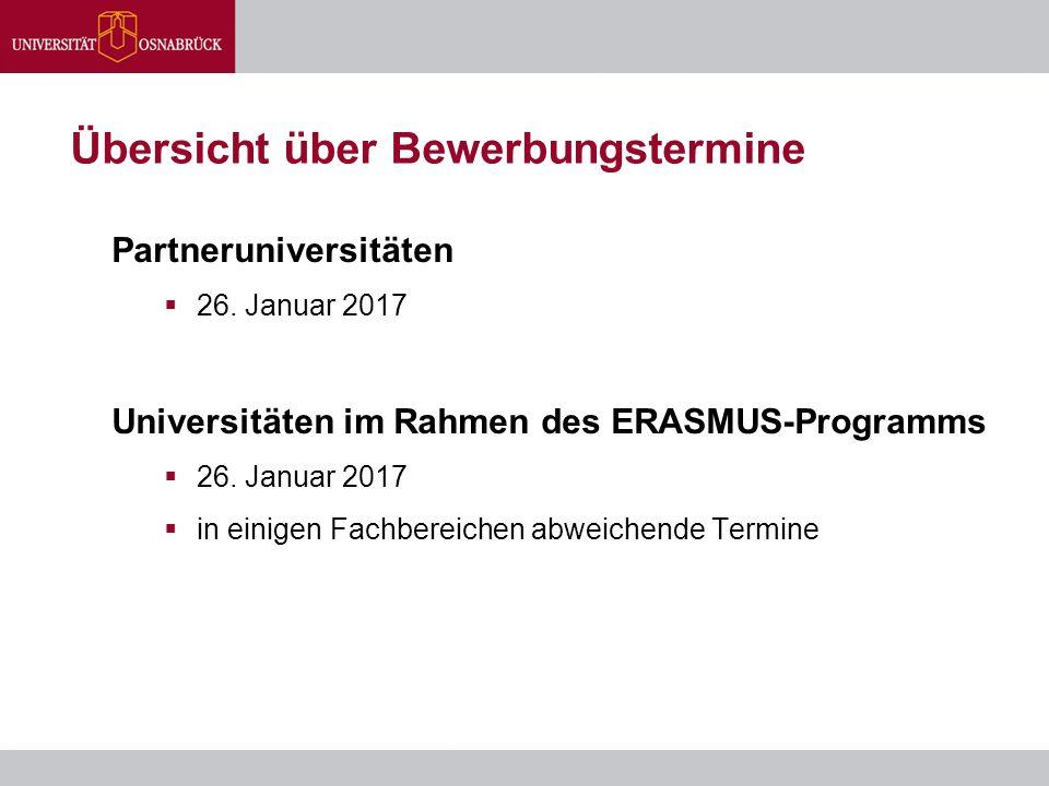 Übersicht über Bewerbungstermine Partneruniversitäten  26. Januar 2017 Universitäten im Rahmen des ERASMUS-Programms  26. Januar 2017  in einigen F