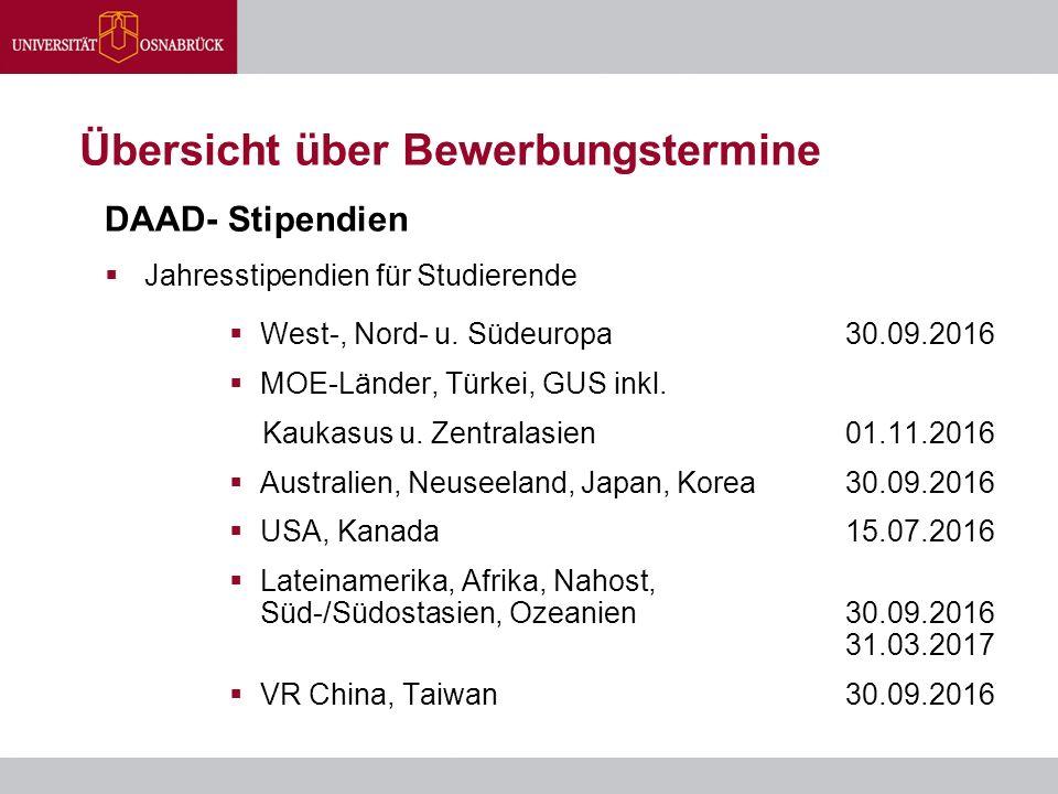 Übersicht über Bewerbungstermine DAAD- Stipendien  Jahresstipendien für Studierende  West-, Nord- u. Südeuropa30.09.2016  MOE-Länder, Türkei, GUS i