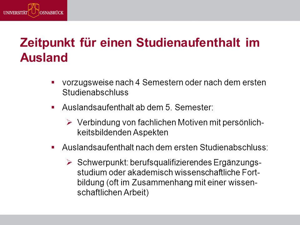 Zeitpunkt für einen Studienaufenthalt im Ausland  vorzugsweise nach 4 Semestern oder nach dem ersten Studienabschluss  Auslandsaufenthalt ab dem 5.