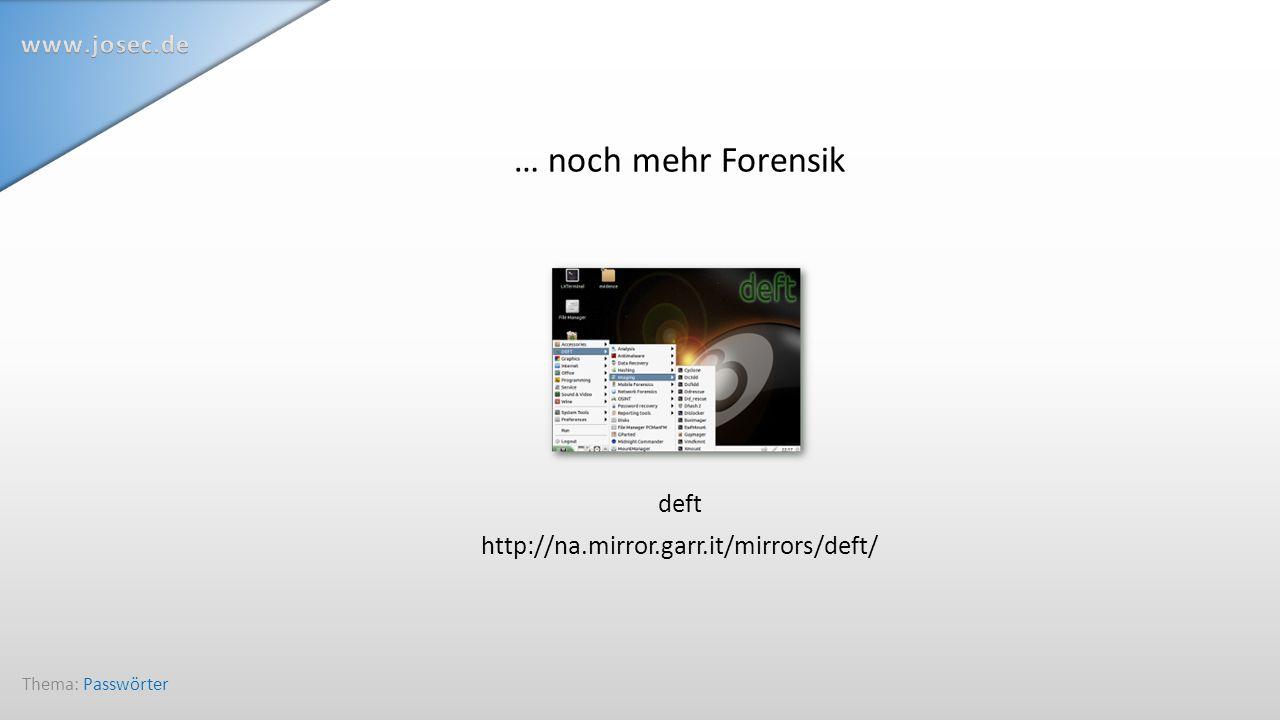 … noch mehr Forensik deft http://na.mirror.garr.it/mirrors/deft/ Thema: Passwörter