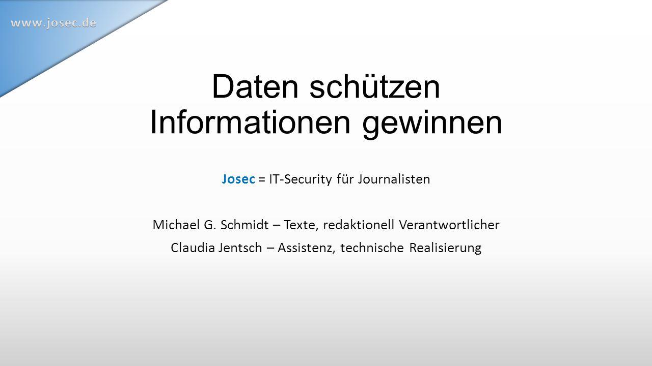 Daten schützen Informationen gewinnen Josec = IT-Security für Journalisten Michael G.