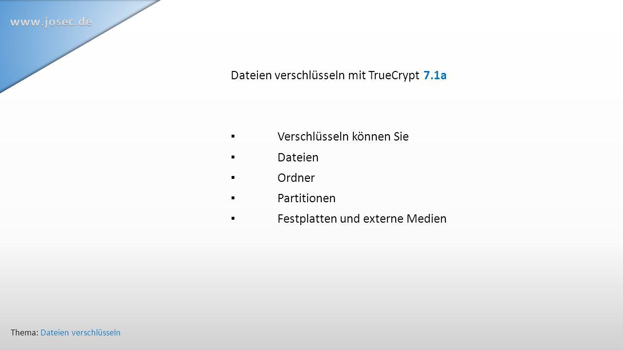 Dateien verschlüsseln mit TrueCrypt 7.1a ▪ Verschlüsseln können Sie ▪ Dateien ▪Ordner ▪Partitionen ▪Festplatten und externe Medien Thema: Dateien verschlüsseln