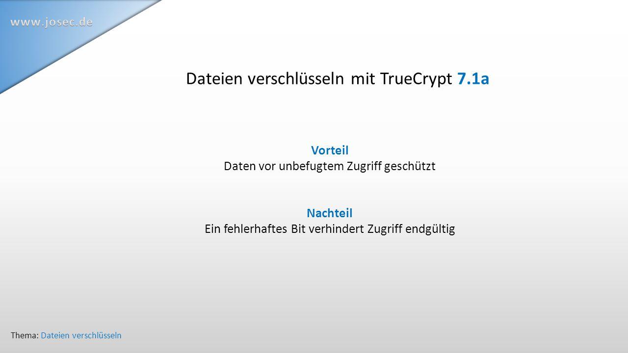 Dateien verschlüsseln mit TrueCrypt 7.1a Thema: Dateien verschlüsseln Vorteil Daten vor unbefugtem Zugriff geschützt Nachteil Ein fehlerhaftes Bit verhindert Zugriff endgültig