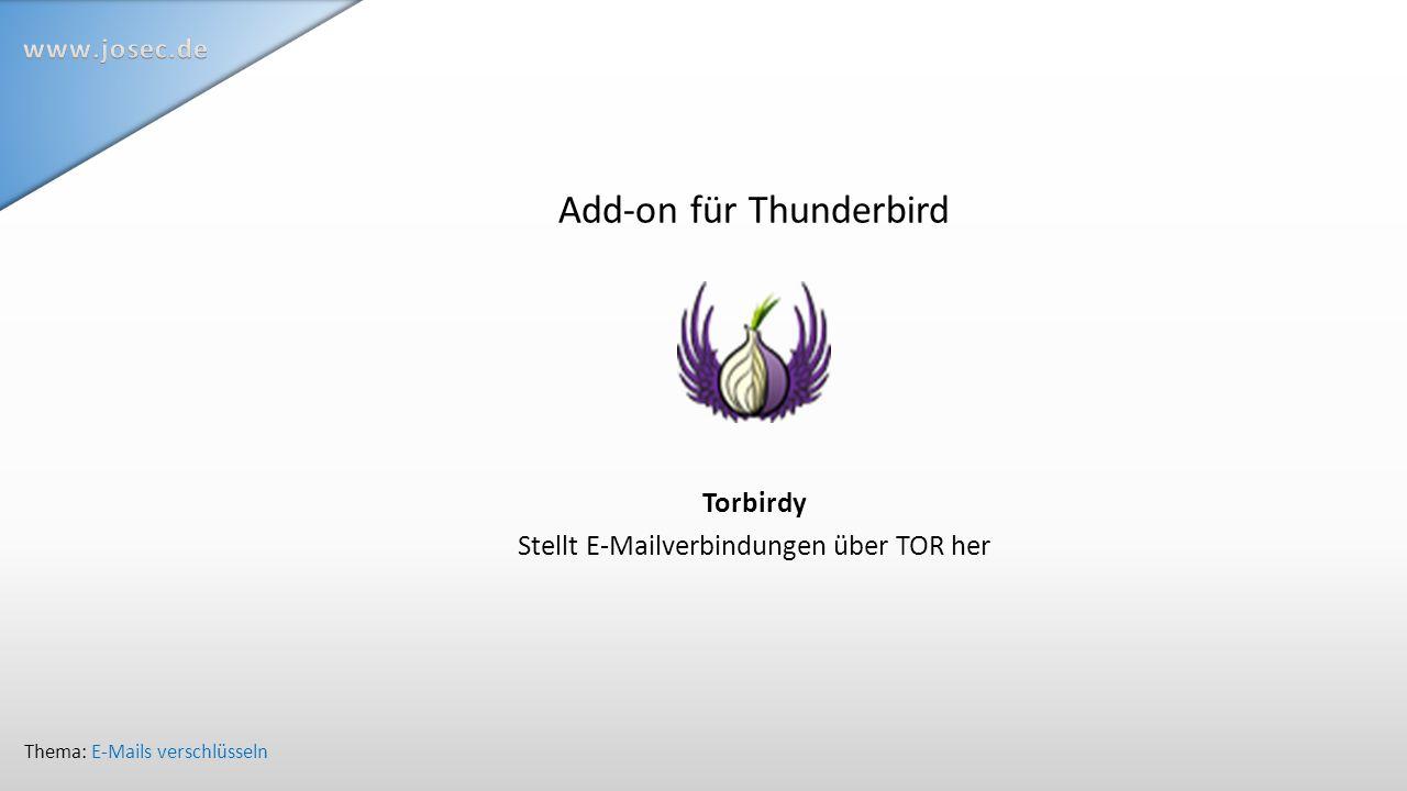 Add-on für Thunderbird Torbirdy Stellt E-Mailverbindungen über TOR her Thema: E-Mails verschlüsseln