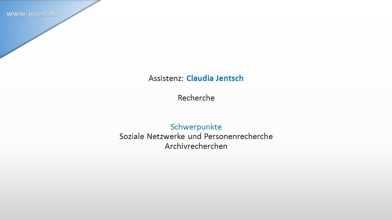 Assistenz: Claudia Jentsch Recherche Schwerpunkte Soziale Netzwerke und Personenrecherche Archivrecherchen