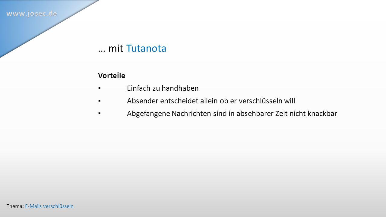 … mit Tutanota Vorteile ▪Einfach zu handhaben ▪Absender entscheidet allein ob er verschlüsseln will ▪Abgefangene Nachrichten sind in absehbarer Zeit nicht knackbar Thema: E-Mails verschlüsseln