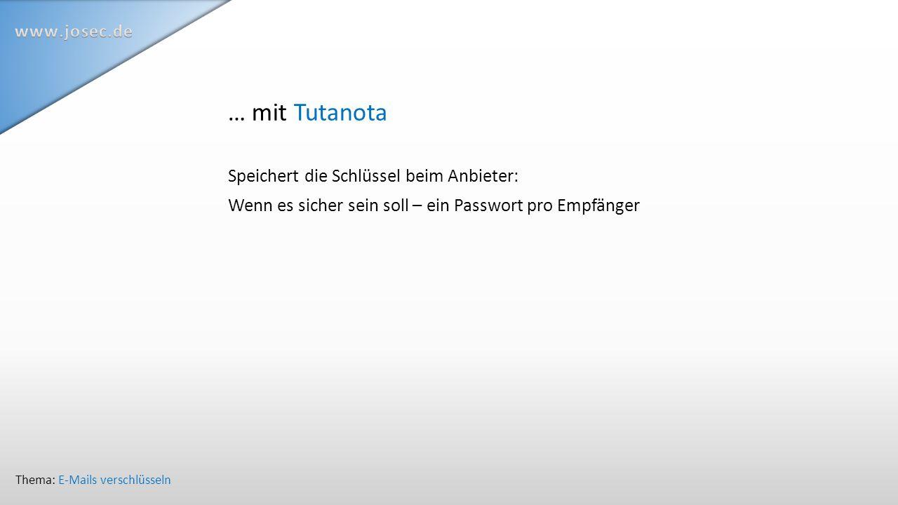 … mit Tutanota Speichert die Schlüssel beim Anbieter: Wenn es sicher sein soll – ein Passwort pro Empfänger Thema: E-Mails verschlüsseln