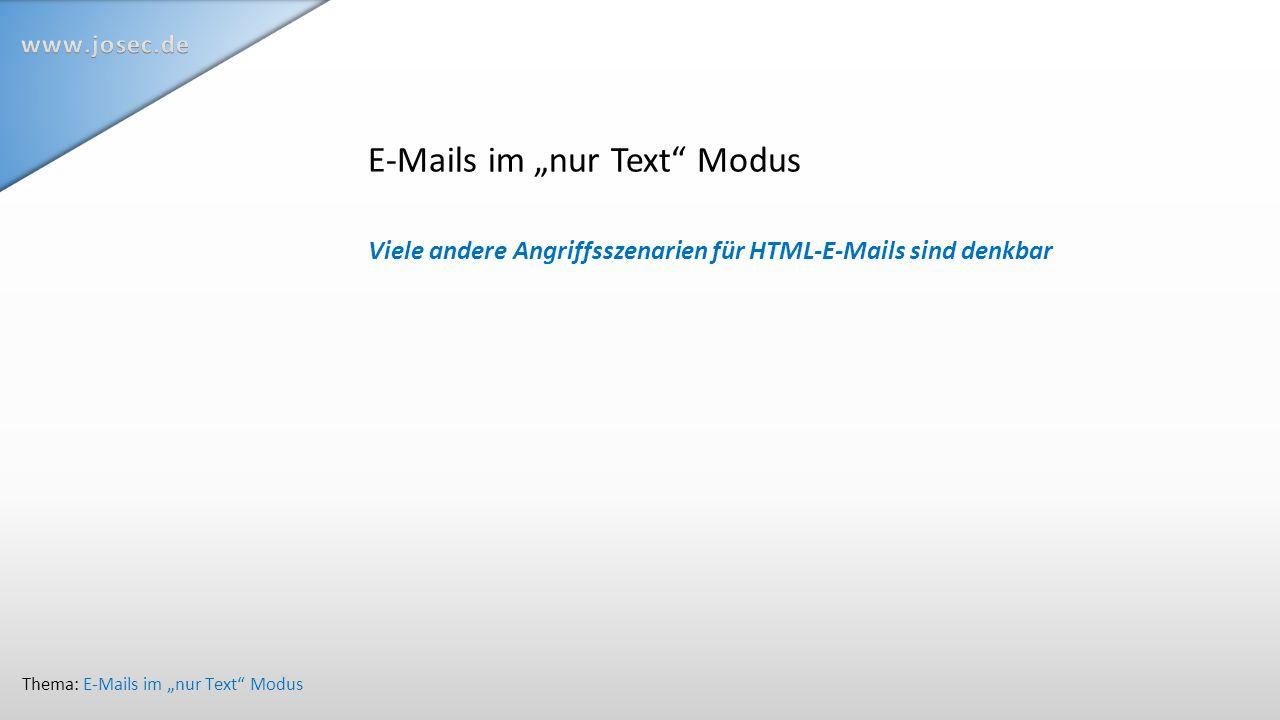 """E-Mails im """"nur Text Modus Viele andere Angriffsszenarien für HTML-E-Mails sind denkbar Thema: E-Mails im """"nur Text Modus"""