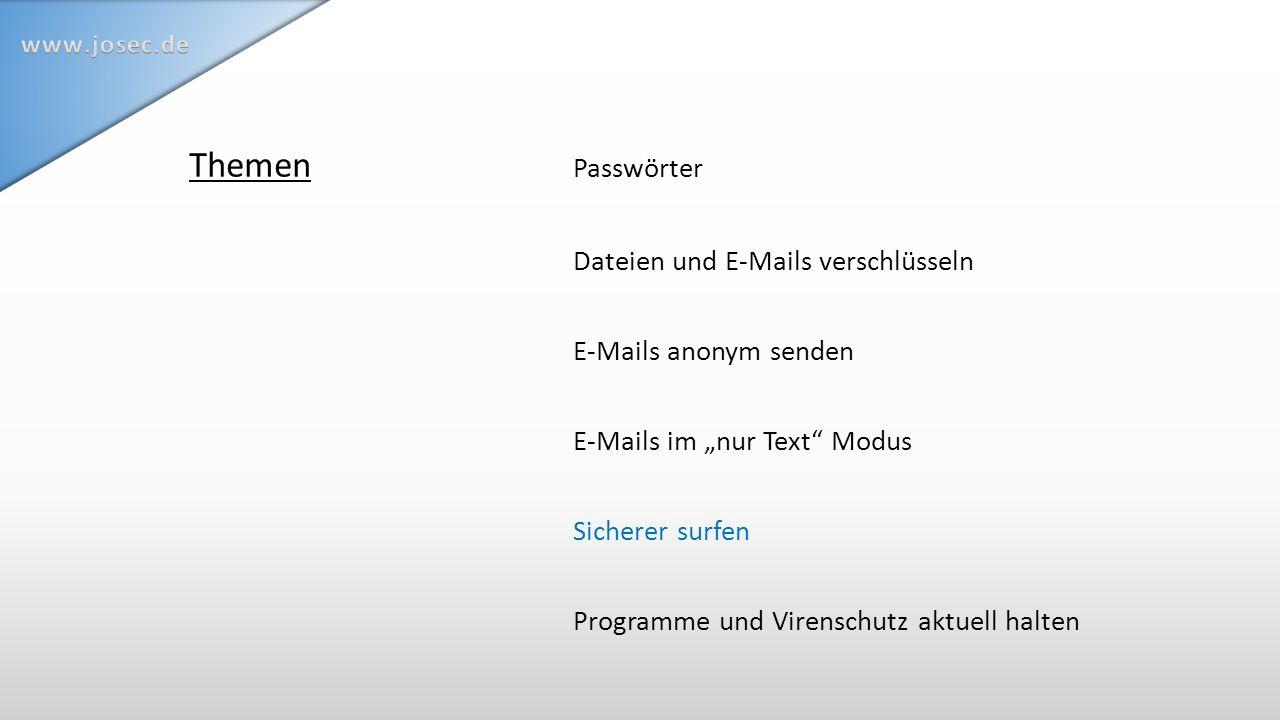 """Themen Passwörter Dateien und E-Mails verschlüsseln E-Mails anonym senden E-Mails im """"nur Text Modus Sicherer surfen Programme und Virenschutz aktuell halten"""