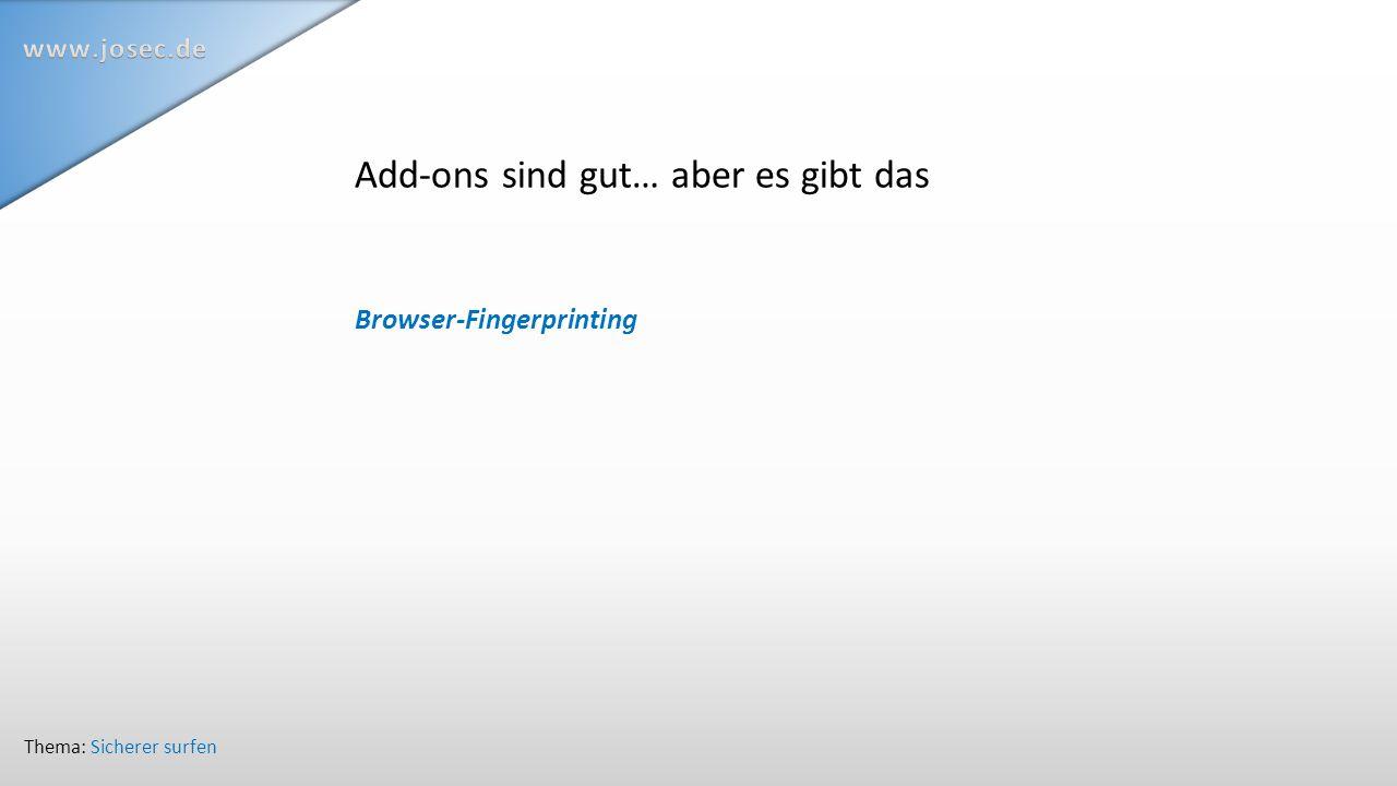Add-ons sind gut… aber es gibt das Browser-Fingerprinting Thema: Sicherer surfen