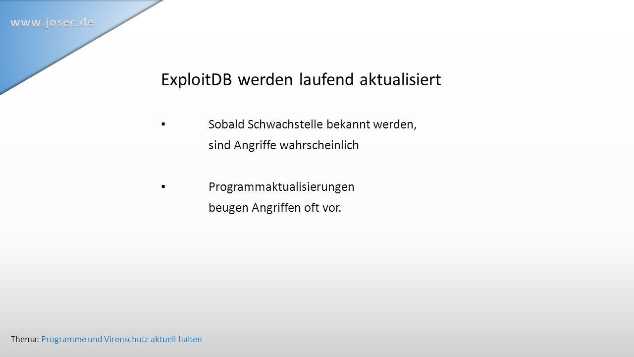 ExploitDB werden laufend aktualisiert ▪Sobald Schwachstelle bekannt werden, sind Angriffe wahrscheinlich ▪Programmaktualisierungen beugen Angriffen oft vor.