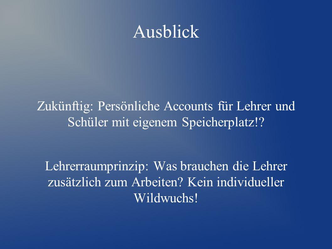 Ausblick Zukünftig: Persönliche Accounts für Lehrer und Schüler mit eigenem Speicherplatz!.