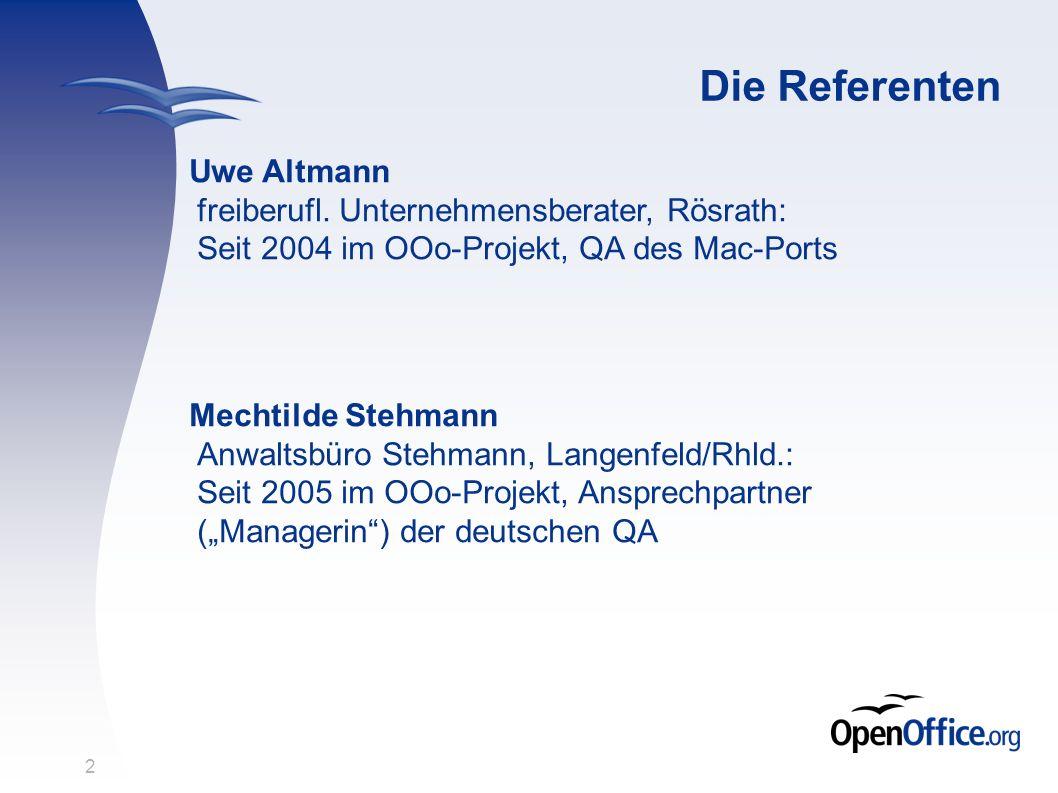 2 Die Referenten Uwe Altmann freiberufl. Unternehmensberater, Rösrath: Seit 2004 im OOo-Projekt, QA des Mac-Ports Mechtilde Stehmann Anwaltsbüro Stehm