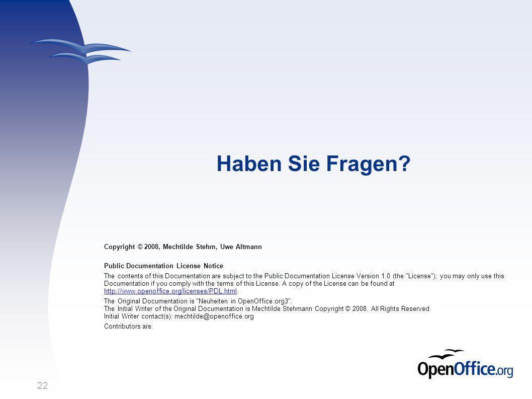 22 Haben Sie Fragen? Copyright © 2008, Mechtilde Stehm, Uwe Altmann Public Documentation License Notice The contents of this Documentation are subject