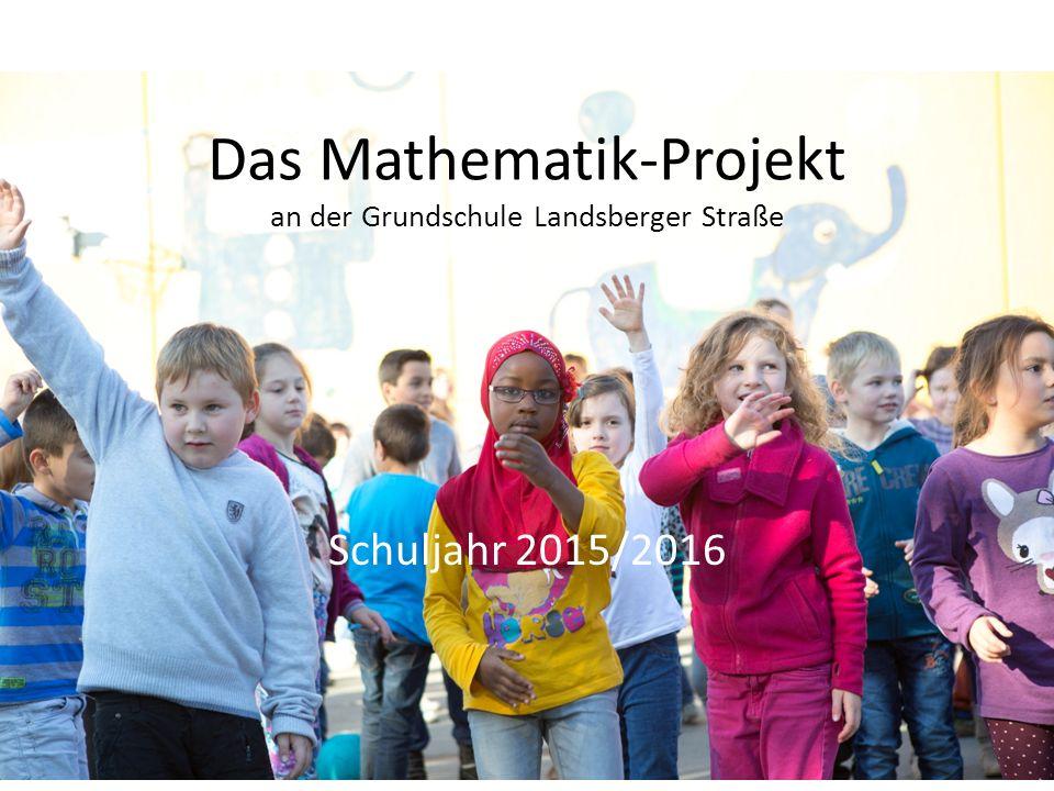 Das Mathematik-Projekt an der Grundschule Landsberger Straße Schuljahr 2015/2016