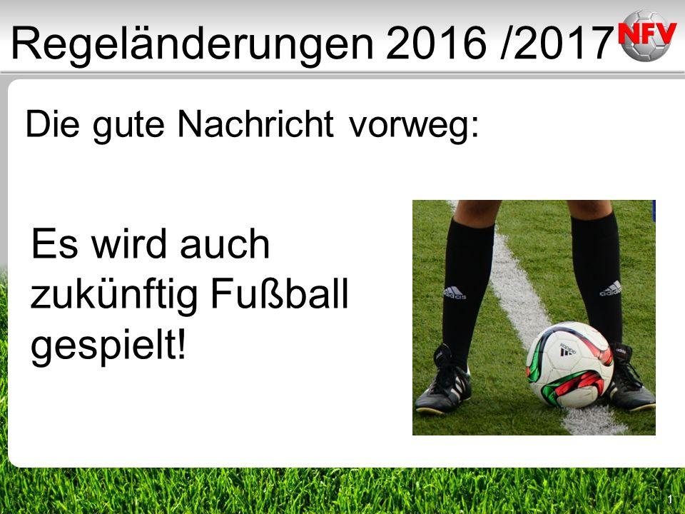 1 Die gute Nachricht vorweg: Es wird auch zukünftig Fußball gespielt! Regeländerungen 2016 /2017