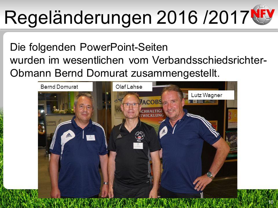 10 Die folgenden PowerPoint-Seiten wurden im wesentlichen vom Verbandsschiedsrichter- Obmann Bernd Domurat zusammengestellt.