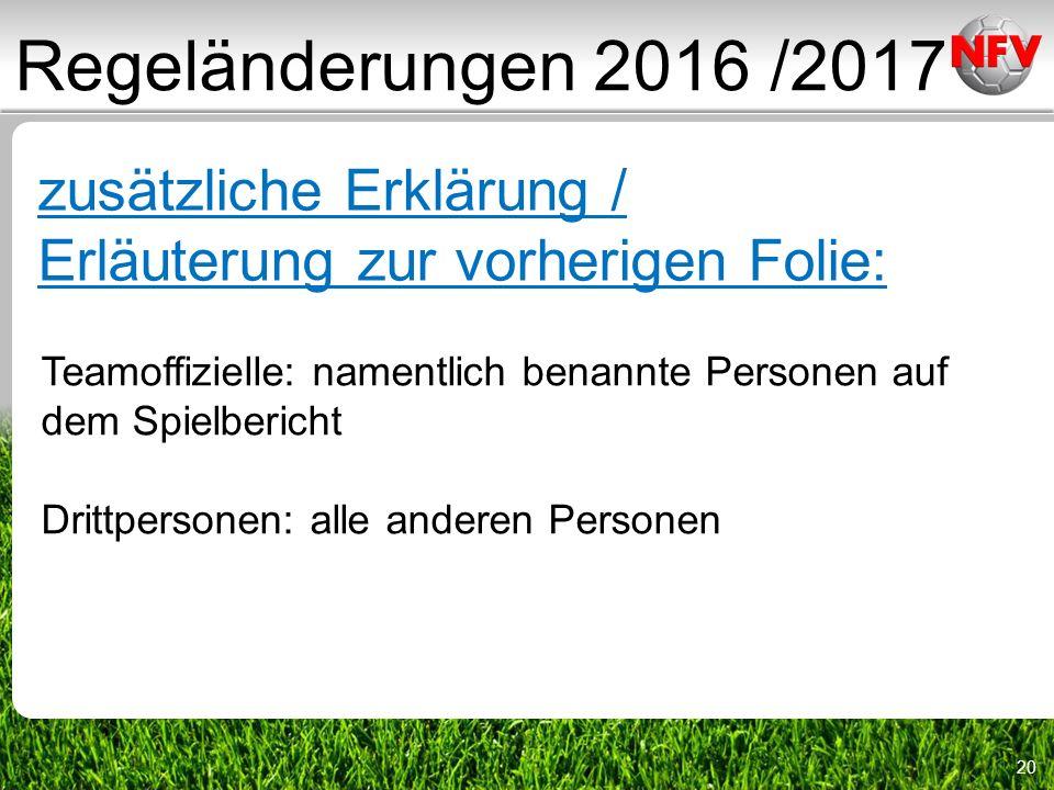 20 Regeländerungen 2016 /2017 zusätzliche Erklärung / Erläuterung zur vorherigen Folie: Teamoffizielle: namentlich benannte Personen auf dem Spielbericht Drittpersonen: alle anderen Personen