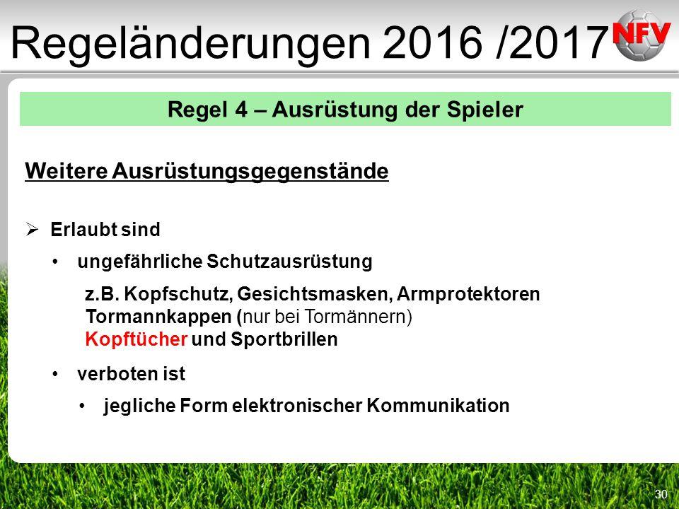 30 Regeländerungen 2016 /2017 Regel 4 – Ausrüstung der Spieler Weitere Ausrüstungsgegenstände  Erlaubt sind ungefährliche Schutzausrüstung z.B.