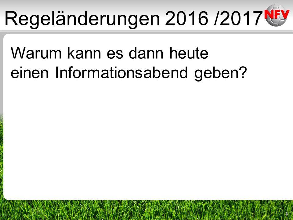 4 Warum kann es dann heute einen Informationsabend geben Regeländerungen 2016 /2017