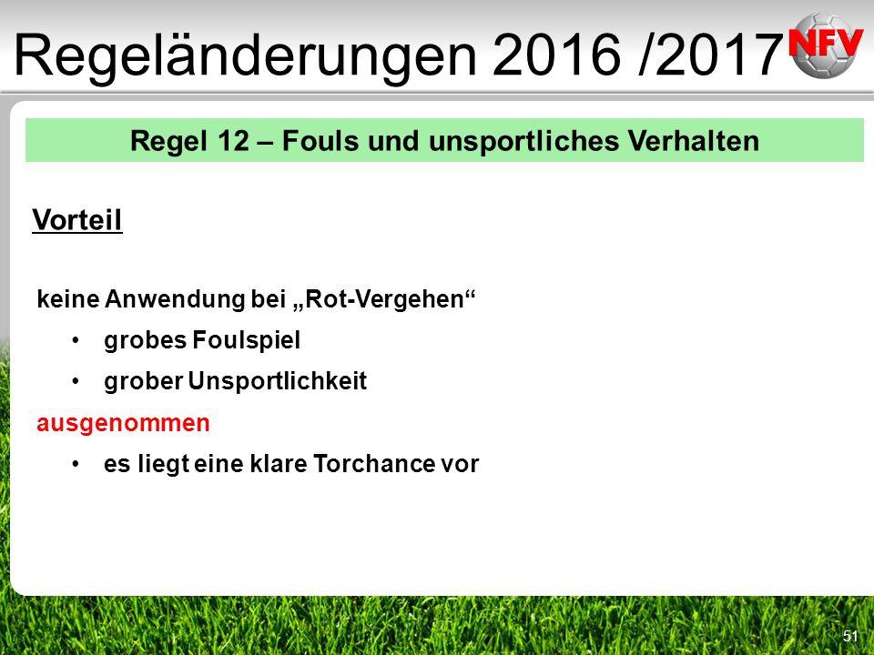 """51 Regeländerungen 2016 /2017 Regel 12 – Fouls und unsportliches Verhalten Vorteil keine Anwendung bei """"Rot-Vergehen grobes Foulspiel grober Unsportlichkeit ausgenommen es liegt eine klare Torchance vor"""