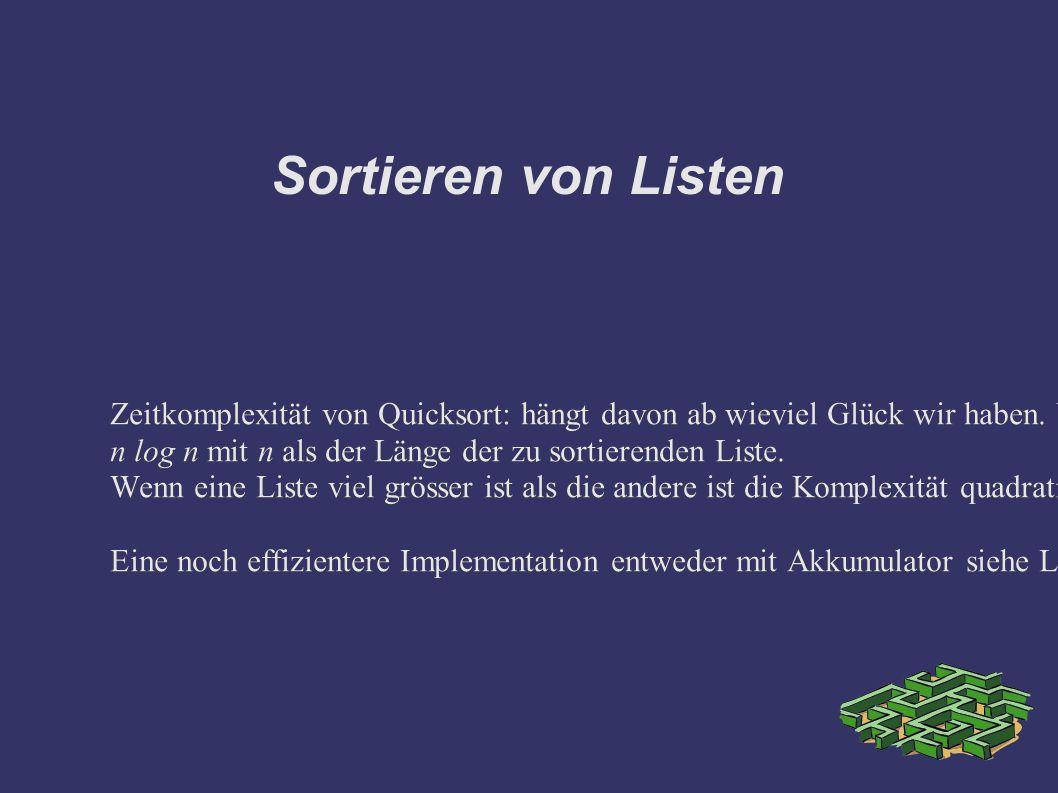 Sortieren von Listen Zeitkomplexität von Quicksort: hängt davon ab wieviel Glück wir haben.