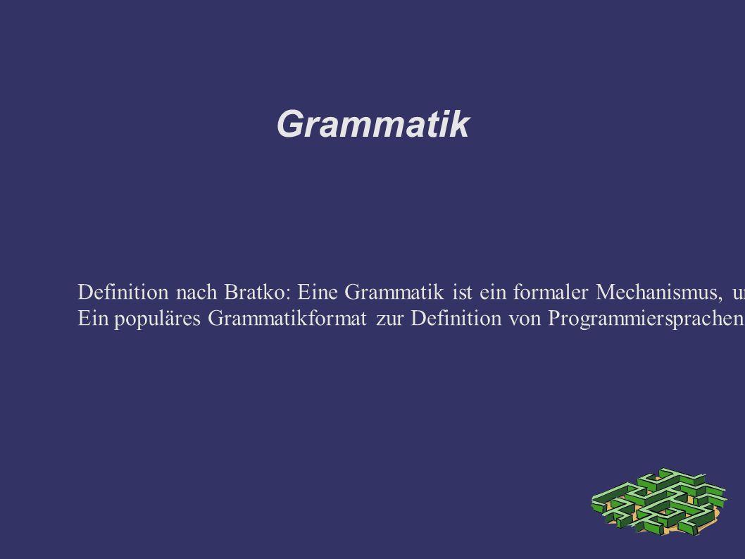 Grammatik Definition nach Bratko: Eine Grammatik ist ein formaler Mechanismus, um eine Menge von Symbolsequenzen zu definieren.