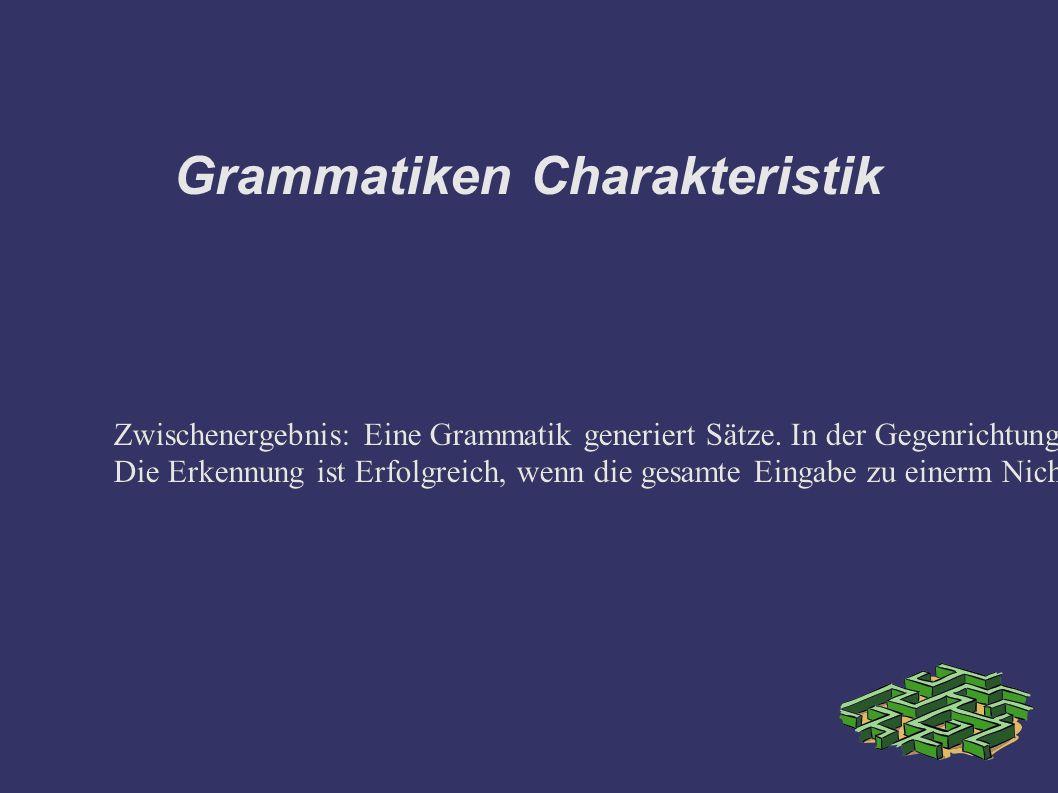 Grammatiken Charakteristik Zwischenergebnis: Eine Grammatik generiert Sätze.
