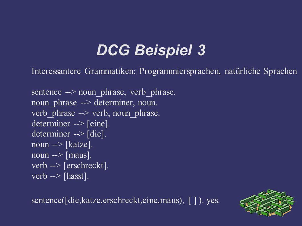 DCG Beispiel 3 Interessantere Grammatiken: Programmiersprachen, natürliche Sprachen sentence --> noun_phrase, verb_phrase.