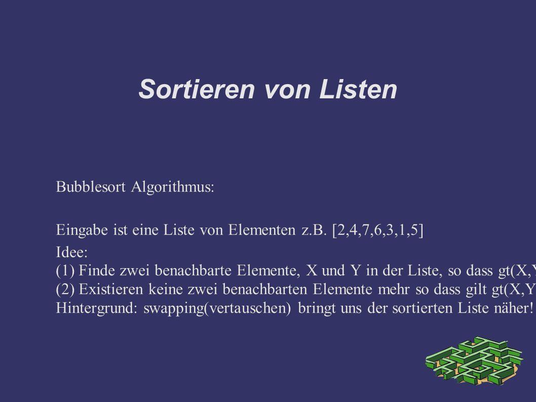 Sortieren von Listen Bubblesort Algorithmus: Eingabe ist eine Liste von Elementen z.B.