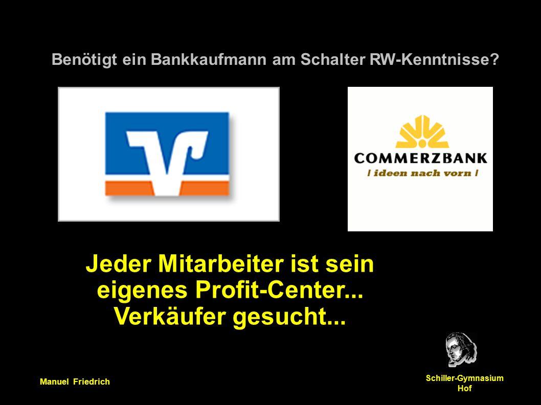 Manuel Friedrich Schiller-Gymnasium Hof Benötigt ein Bankkaufmann am Schalter RW-Kenntnisse.