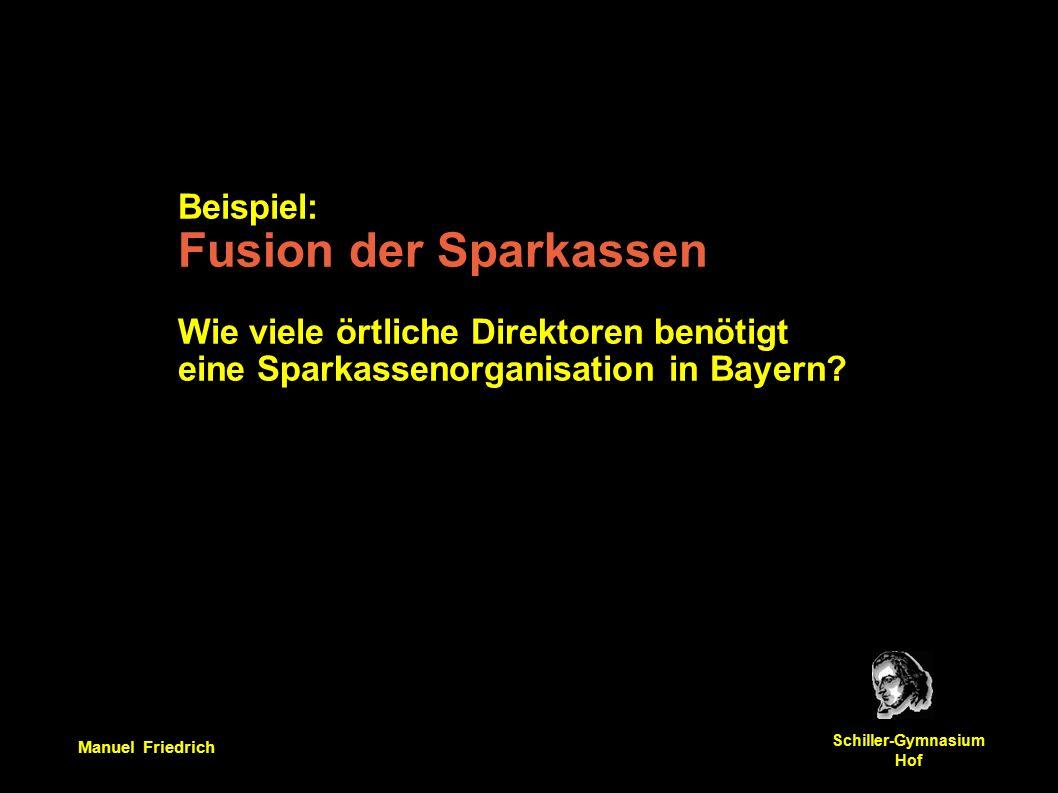 Manuel Friedrich Schiller-Gymnasium Hof Beispiel: Fusion der Sparkassen Wie viele örtliche Direktoren benötigt eine Sparkassenorganisation in Bayern