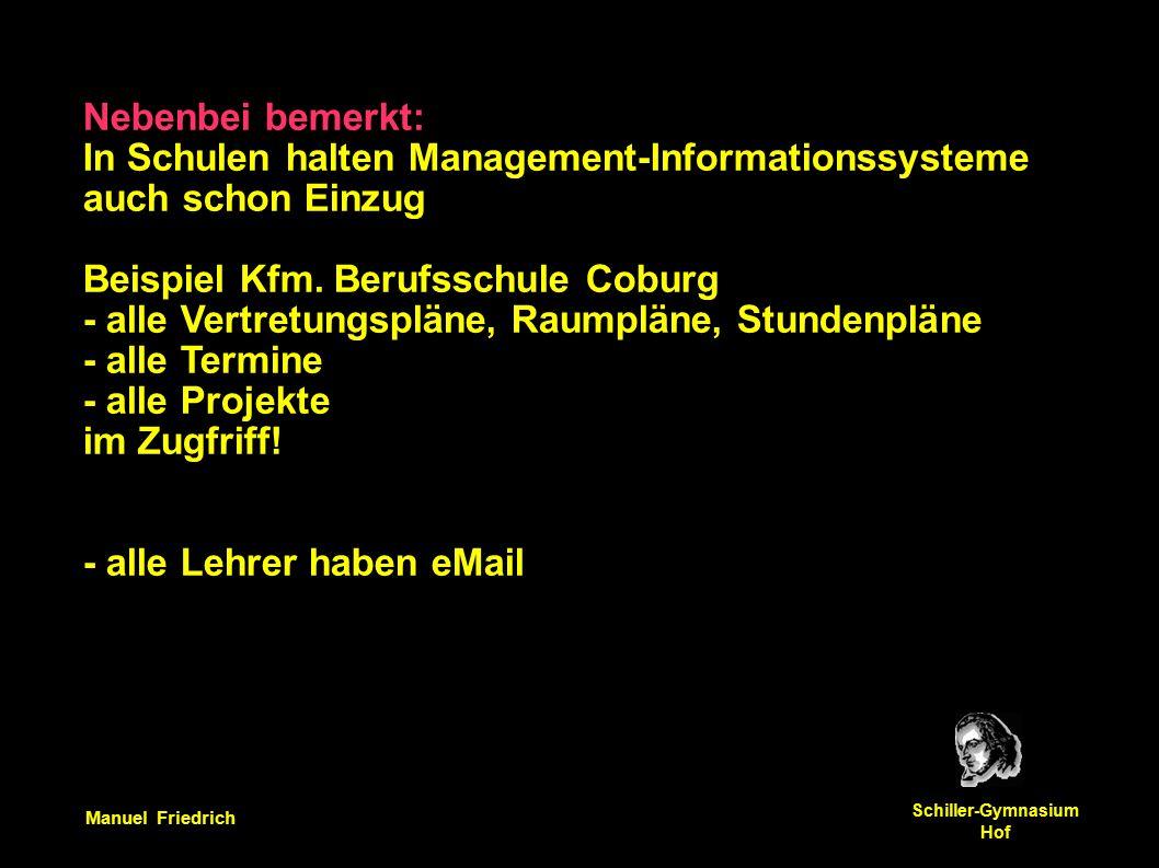 Manuel Friedrich Schiller-Gymnasium Hof Nebenbei bemerkt: In Schulen halten Management-Informationssysteme auch schon Einzug Beispiel Kfm.