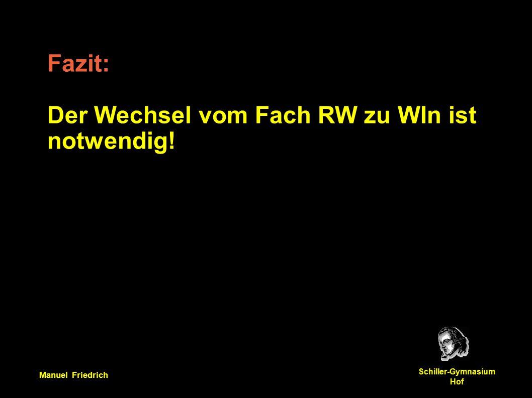 Manuel Friedrich Schiller-Gymnasium Hof Fazit: Der Wechsel vom Fach RW zu WIn ist notwendig!