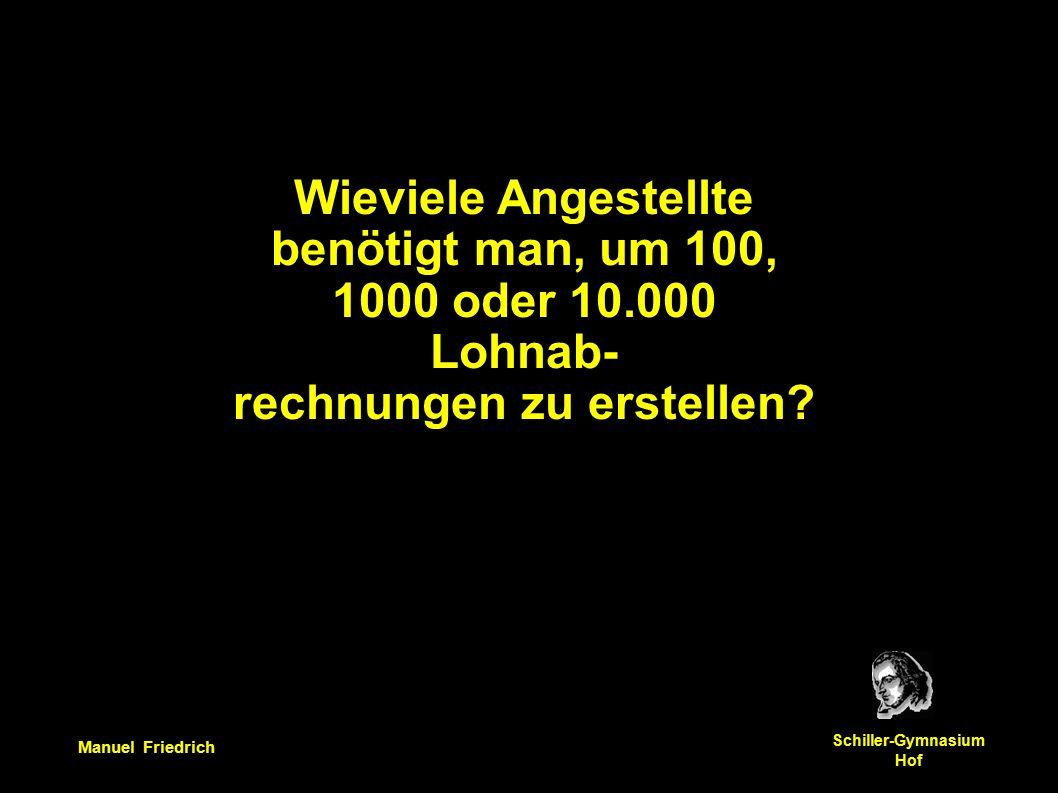 Manuel Friedrich Schiller-Gymnasium Hof Wieviele Angestellte benötigt man, um 100, 1000 oder 10.000 Lohnab- rechnungen zu erstellen