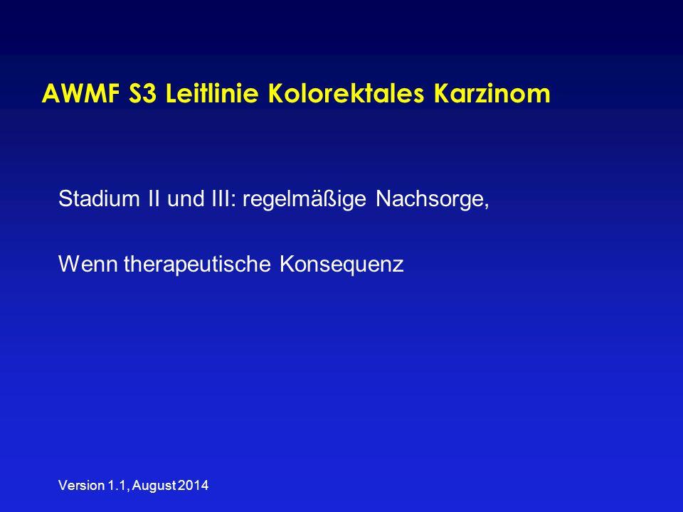 AWMF S3 Leitlinie Kolorektales Karzinom Stadium II und III: regelmäßige Nachsorge, Wenn therapeutische Konsequenz Version 1.1, August 2014