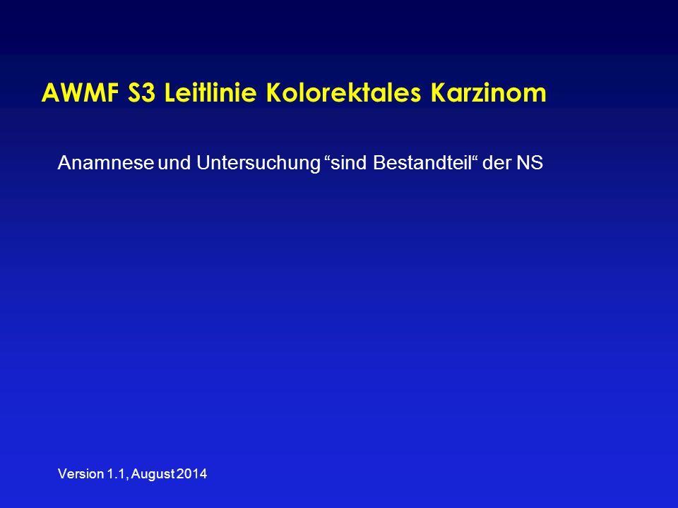 """AWMF S3 Leitlinie Kolorektales Karzinom Anamnese und Untersuchung """"sind Bestandteil"""" der NS Version 1.1, August 2014"""