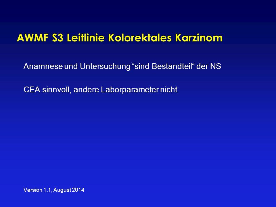 """AWMF S3 Leitlinie Kolorektales Karzinom Anamnese und Untersuchung """"sind Bestandteil"""" der NS CEA sinnvoll, andere Laborparameter nicht Version 1.1, Aug"""