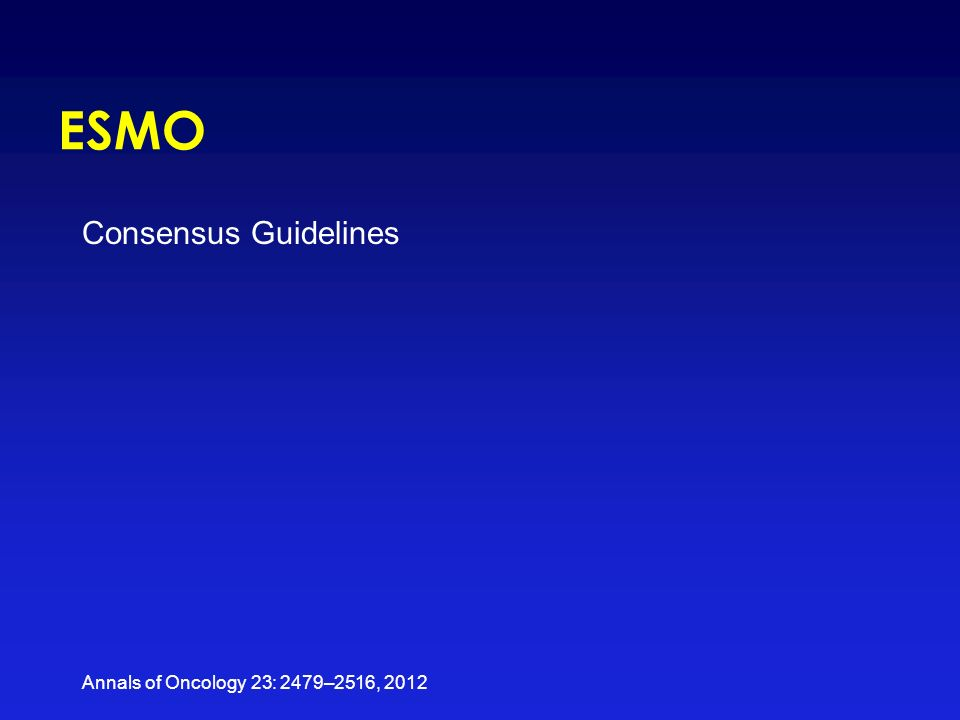ESMO Consensus Guidelines Annals of Oncology 23: 2479–2516, 2012