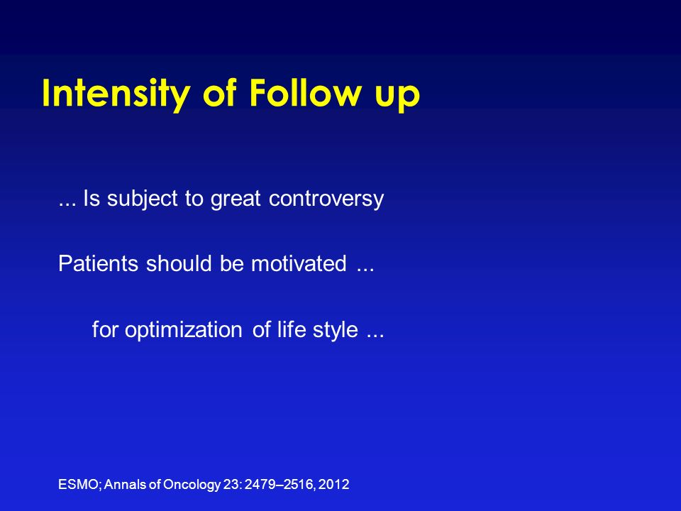 Intensity of Follow up... Is subject to great controversy Patients should be motivated...