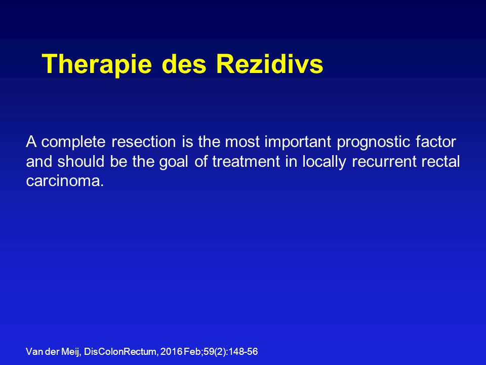 Therapie des Rezidivs A complete resection is the most important prognostic factor and should be the goal of treatment in locally recurrent rectal carcinoma.