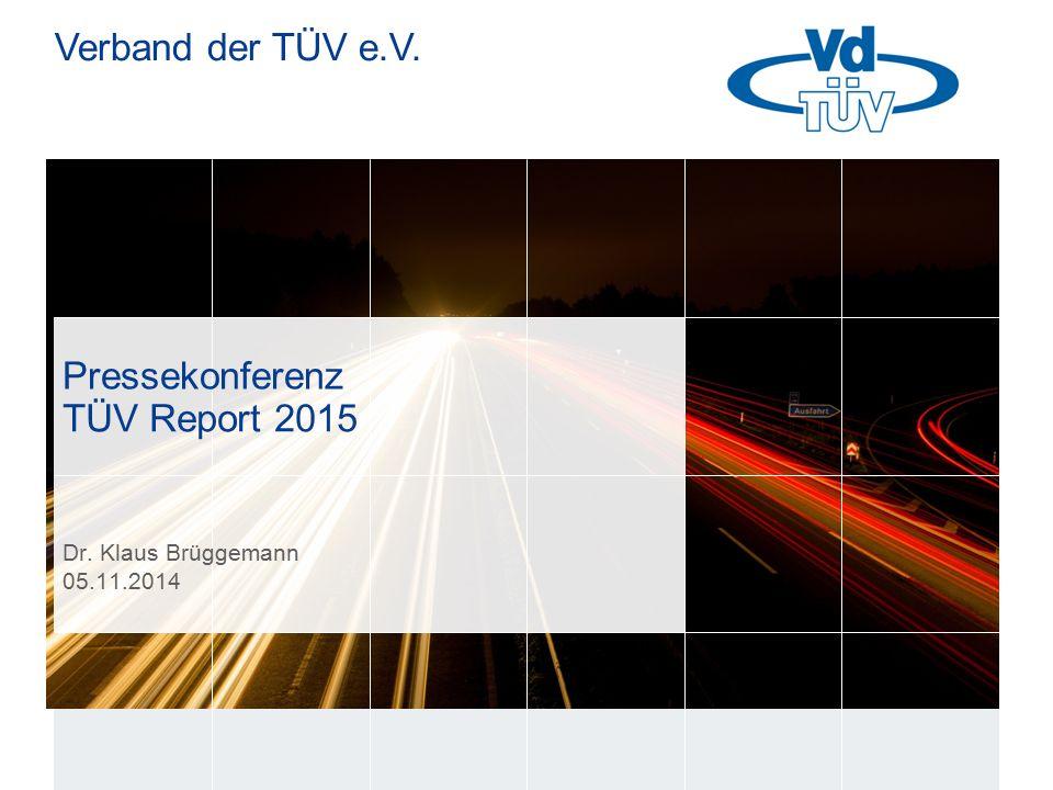Verband der TÜV e.V. Pressekonferenz Dr. Klaus Brüggemann 05.11.2014 TÜV Report 2015