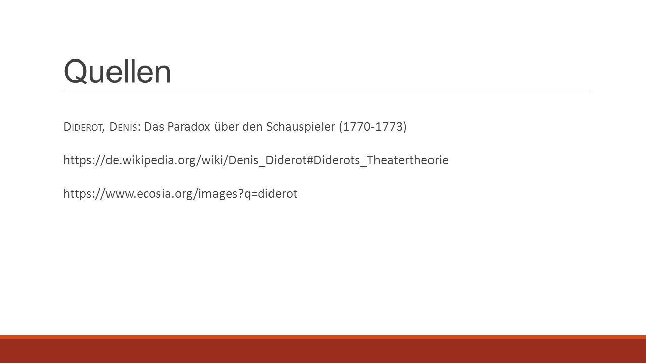Quellen D IDEROT, D ENIS : Das Paradox über den Schauspieler (1770-1773) https://de.wikipedia.org/wiki/Denis_Diderot#Diderots_Theatertheorie https://w