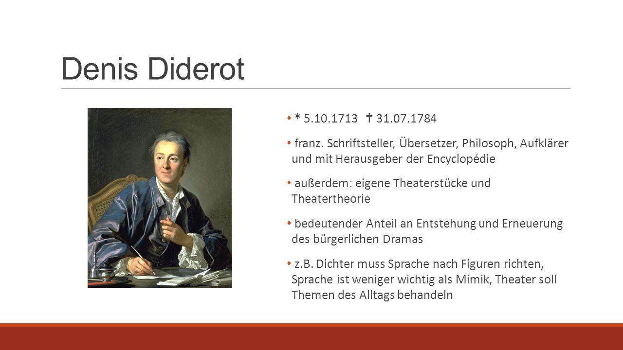 Denis Diderot * 5.10.1713  31.07.1784 franz. Schriftsteller, Übersetzer, Philosoph, Aufklärer und mit Herausgeber der Encyclopédie außerdem: eigene T
